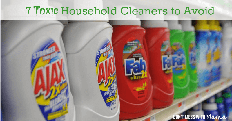 7 Toxic Household Cleaners To Avoid Don 39 T Mess With Mama
