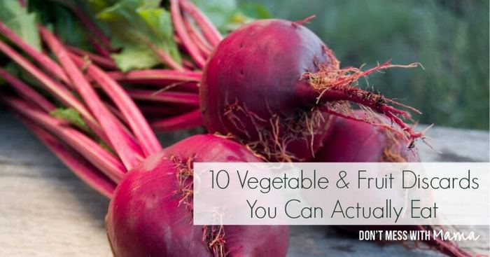 10 Fruit and Vegetable Scraps You Can Eat - DontMesswithMama.com