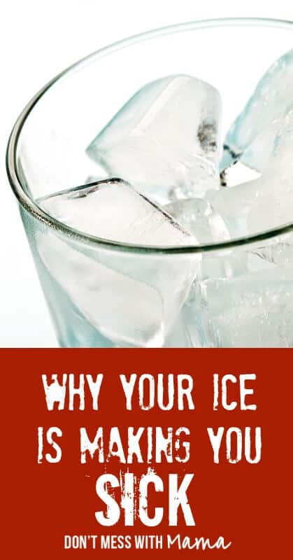 Why Your Ice is Making You Sick - DontMesswithMama.com