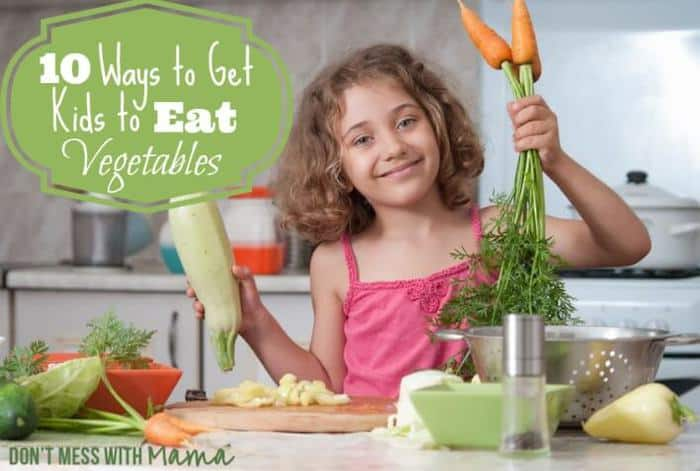 10 Ways to Get Kids to Eat Vegetables and Fruit - Don't Mess with Mama.com
