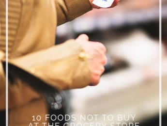 10 Foods NOT to Buy at the Grocery Store - Don't Mess with Mama.com