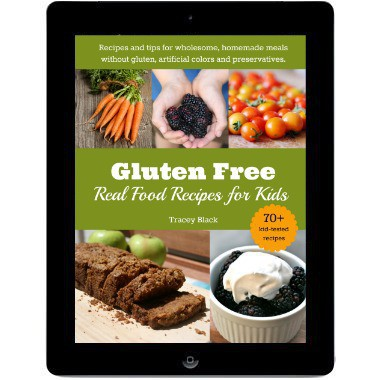 Gluten Free, Real Food Recipes for Kids - Tracey Black