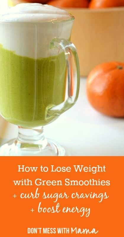 How to Lose Weight, Boost Energy and Curb Sugar Cravings with Green Smoothies - DontMesswithMama.com