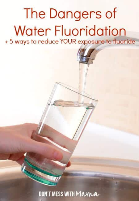 The Dangers of Water Fluoridation + 5 Ways to Reduce Your Exposure to Fluoride - DontMesswithMama.com