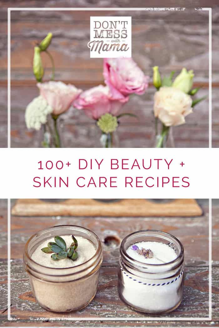 100+ DIY Beauty + Skin Care Recipes - make these simple beauty care staples with just a few ingredients - DontMesswithMama.com