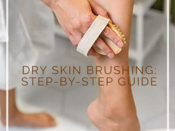 Dry Skin Brushing: Step-by-Step Tutorial and Why You Need It