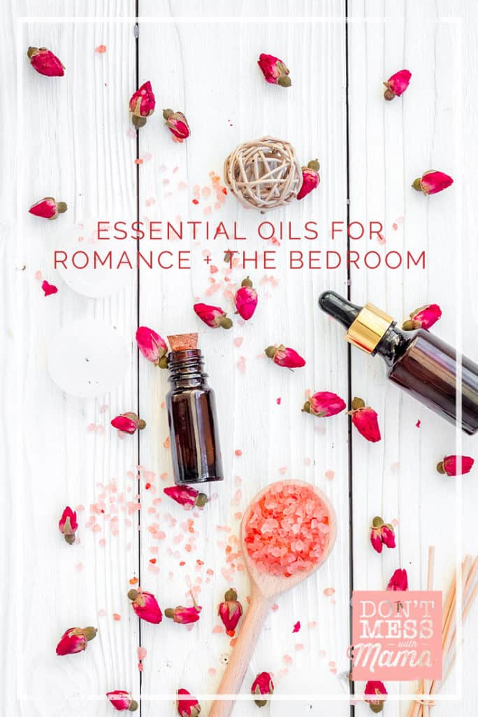 10 Essential Oils for Romance, Libido and Fun in the Bedroom - DontMesswithMama.com