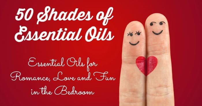 Fifty Shades of Essential Oils - Top Essential Oils for Love, Romance and Fun in the Bedroom - DontMesswithMama.com