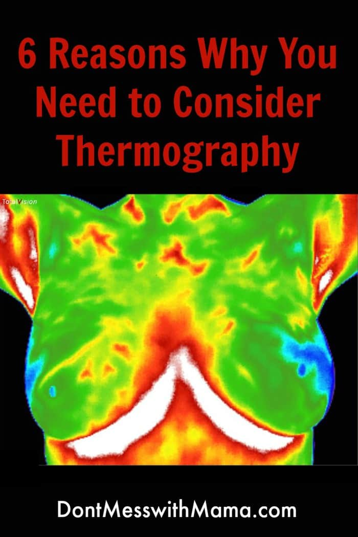 6 Reasons Why You Need to Consider Thermography (an adjunct to mammography) - DontMesswithMama.com