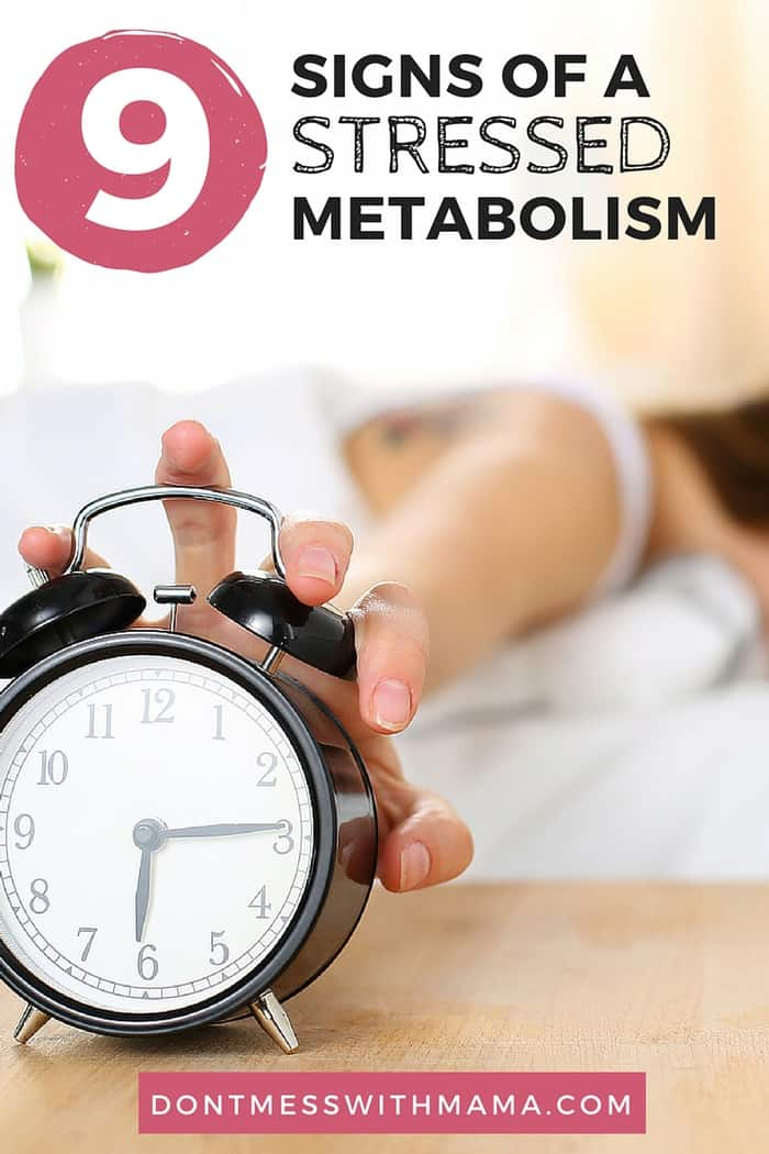 9 Signs of a Stressed Metabolism - Feeling tired, moody, or foggy thinking? It could be your metabolism. Find out more. DontMesswithMama.com