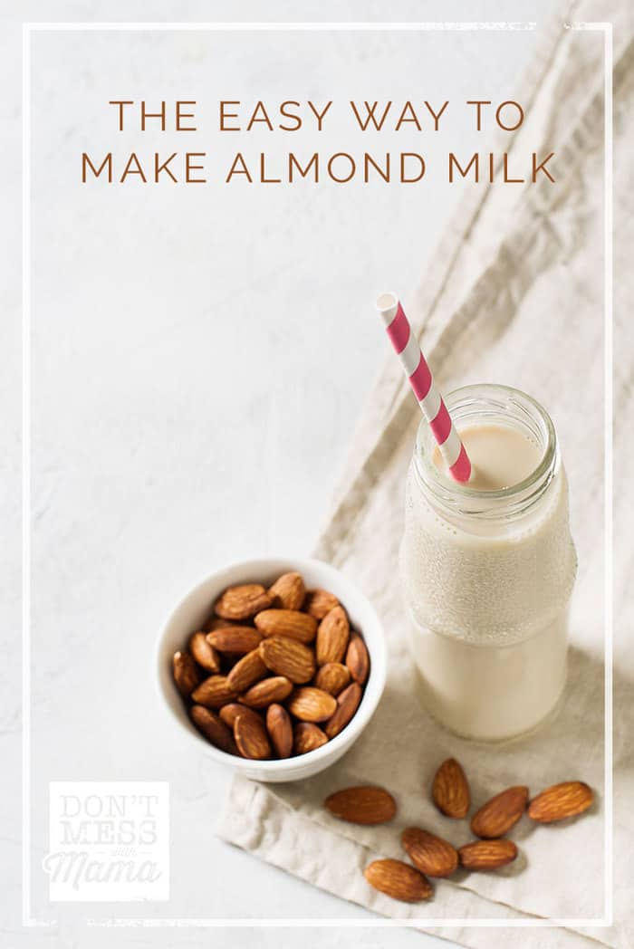 The Easy Way to Make Almond Milk - Don't Mess with Mama